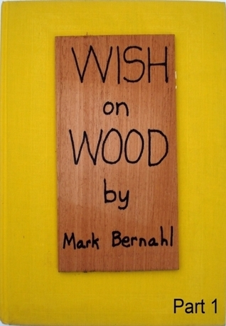 Wish On Wood Part 1  by  Mark Bernahl