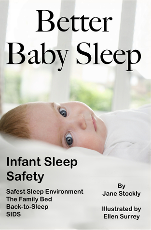 Better Baby Sleep: A Handbook for Parents  by  Jane Stockly, M.S.