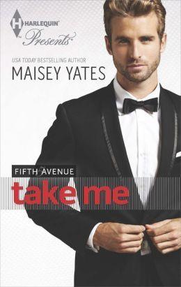 Take Me (Fifth Avenue Trilogy #0.5)  by  Maisey Yates