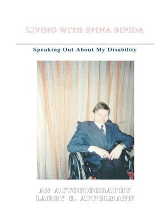 Living with Spina Bifida : Speaking Out About My Disability Larry Appelmann
