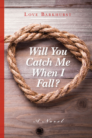 Will You Catch Me When I Fall  by  Love Barkhurst