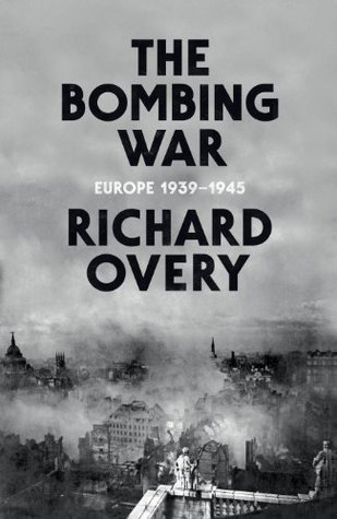 The Bombing War: Europe 1939-1945  by  Richard Overy