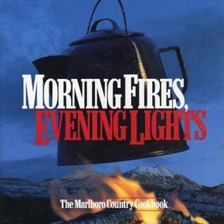 Morning Fires, Evening Lights: The Marlboro Country Cookbook Philip   Morris