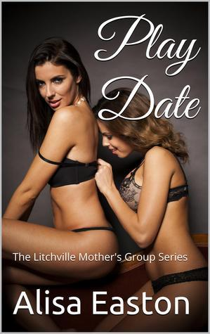 Play Date: The Litchville Mothers Group Series Alisa Easton