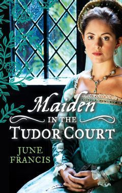 Maiden in the Tudor Court June Francis