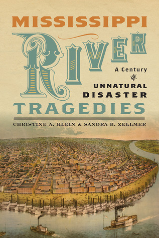Mississippi River Tragedies: A Century of Unnatural Disaster Christine A. Klein