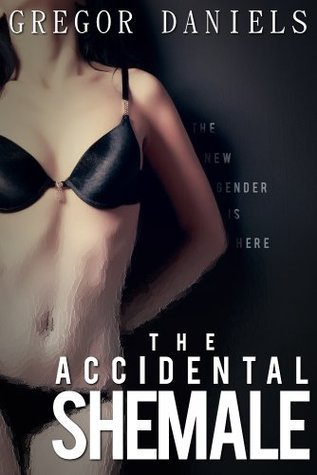 The Accidental Shemale Gregor Daniels