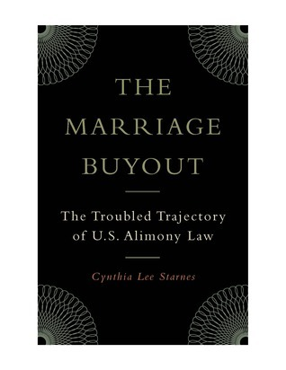 The Marriage Buyout: The Troubled Trajectory of U.S. Alimony Law  by  Cynthia Lee Starnes