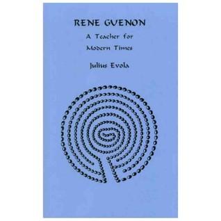 René Guénon: A Teacher for Modern Times Julius Evola