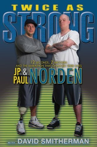 Twice As Strong: 12 Seconds, 2 Brothers and the Marathon that Changed Their Lives J.P. Norden