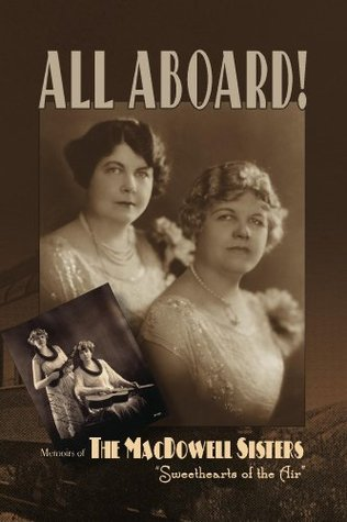 All Aboard!: Memoirs of the MacDowell Sisters, Sweethearts of the Air  by  Edith McDowell