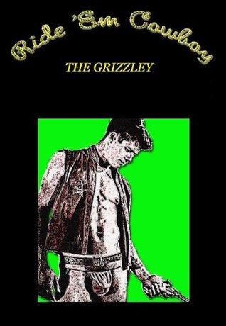 Ride Em Cowboy: The Grizzly J.W.
