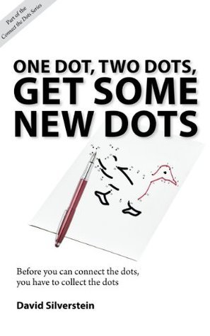 One Dot, Two Dots, Get Some New Dots David Silverstein