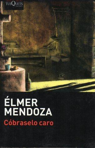 Cóbraselo Caro  by  Élmer Mendoza