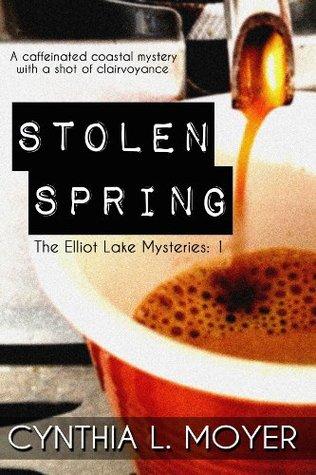 Stolen Spring (The Elliot Lake Mysteries, #1) Cynthia L. Moyer