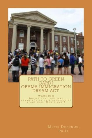 Obama Immigration Dream Act. 1.76 million will benefit. Path to Green card?  by  Muyis Dosunmu