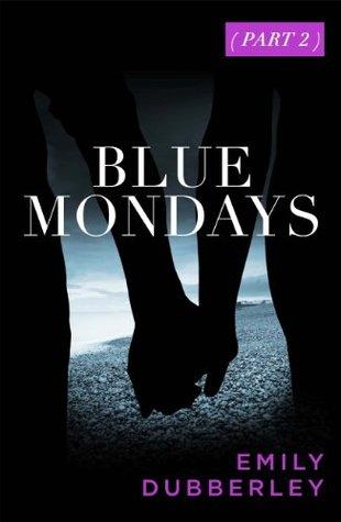 Blue Mondays Part One Emily Dubberley
