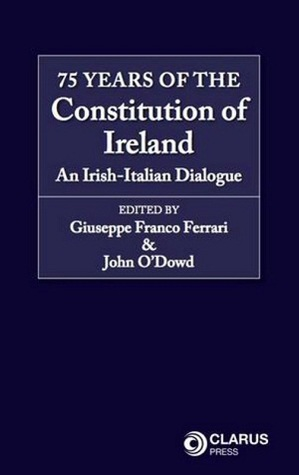 75 Years of the Constitution of Ireland: An Irish-Italian Dialogue Giuseppe Franco Ferrari