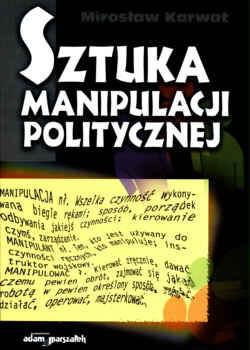 Sztuka manipulacji politycznej  by  Mirosław Karwat