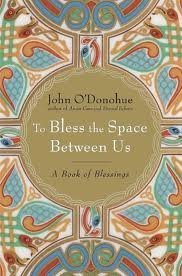 To Bless the Space Between Us 1st (first) edition Text Only  by  John ODonohue