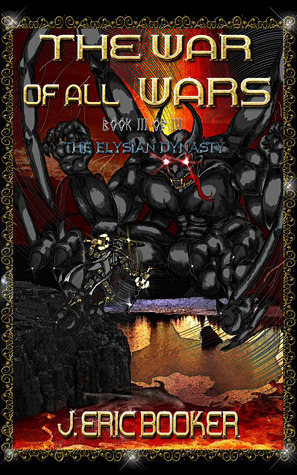 The War of all Wars (Elysian Dynasty #3)  by  J. Eric Booker