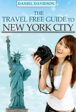 182 Free Things To Do In New York City: The Best Free Museums, Sightseeing Attractions, Events, Music, Galleries, Outdoor Activities, Theatre, Family Fun, ... & Tours In NYC (Travel Free eGuidebooks)  by  Daniel Davidson