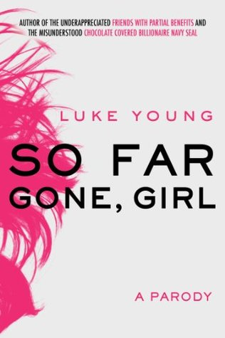 So Far Gone, Girl: A Parody - Free Preview - The First 5 Chapters  by  Luke Young