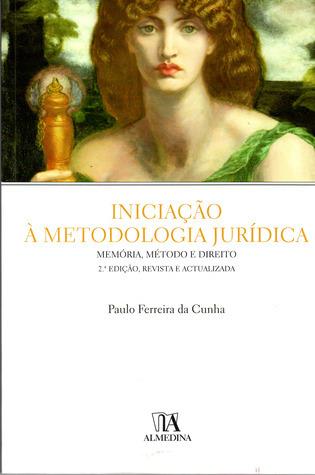 Iniciação à Metodologia Jurídica Paulo Ferreira da Cunha
