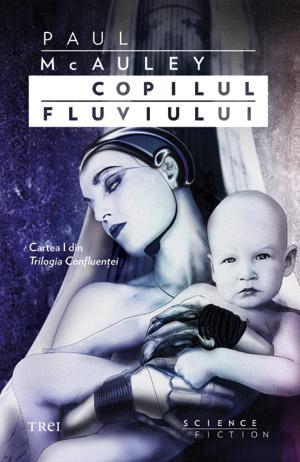 Copilul fluviului (Trilogia Confluenţei, #1)  by  Paul McAuley