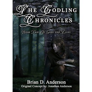 Of Gods and Elves (The Godling Chronicles, #2)  by  Brian D. Anderson