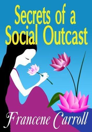 Secrets of a Social Outcast  by  Francene Carroll