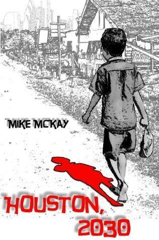 Houston, 2030: The Year Zero Mike McKay