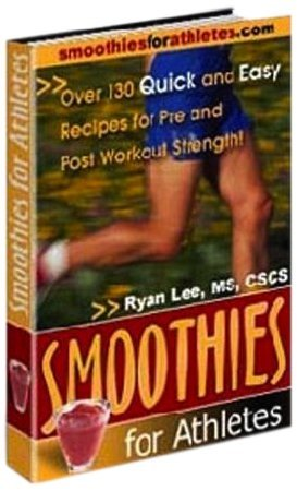 Smoothies for Athletes - Over 130 Quick and Easy Recipes for Pre and Post Workout Strength! Ryan Lee