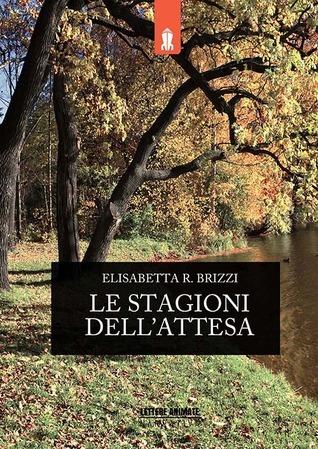 Le stagioni dellattesa  by  Elisabetta R. Brizzi