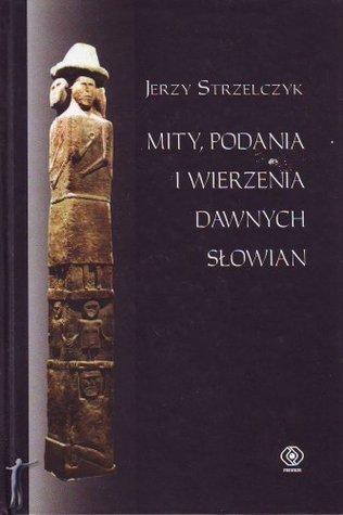 Mity, podania i wierzenia dawnych Słowian  by  Jerzy Strzelczyk