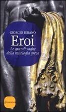 Eroi. Le grandi saghe della mitologia greca  by  Giorgio Ierano