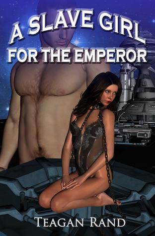 A Slave Girl for the Emperor Teagan Rand