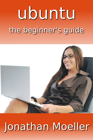 The Ubuntu Beginners Guide: Seventh Edition Jonathan Moeller