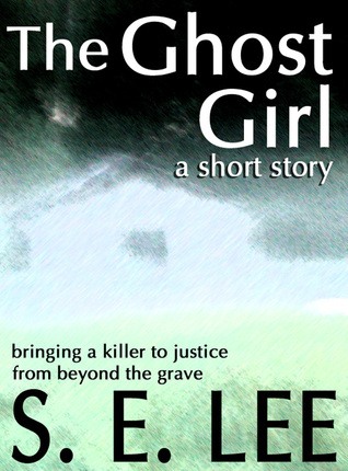 The Ghost Girl: a supernatural suspense short story S.E. Lee