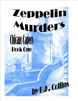 Chicago Capers Book One Zeppelin Murders D.K. Collins
