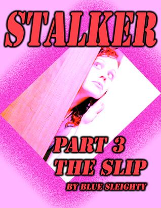 STALKER: Part 3 - The Slip Blue Sleighty