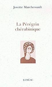 La pérégrin chérubinique  by  Jovette Marchessault