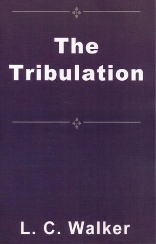 The Tribulation L.C. Walker