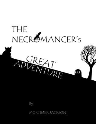 The Necromancers Great Adventure Mortimer Jackson
