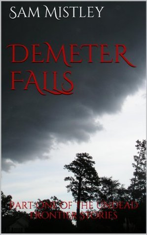 Demeter Falls (The Undead Frontier, #1)  by  Sam Mistley