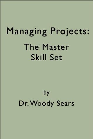Managing Projects: The Master Skill Set Woodrow Sears