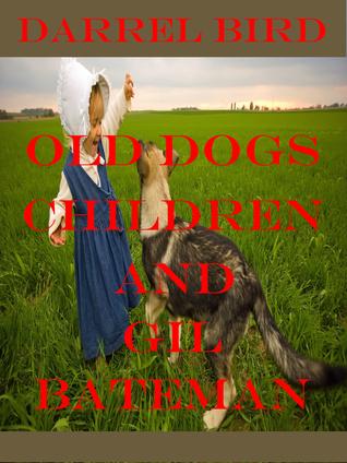 Old Dogs, Children And Gil Bateman Darrel Bird