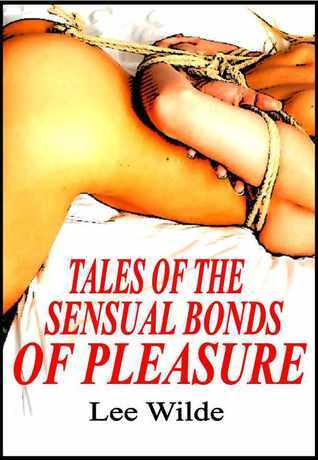 Tales of The Sensual Bonds of Pleasure Lee Wilde