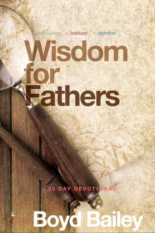 Wisdom for Fathers  by  Boyd Bailey