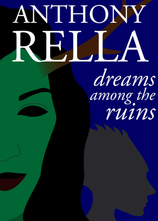 Dreams Among the Ruins  by  Anthony Rella